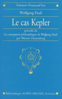 Le cas Kepler; Précédé de Les conceptions philosophiques de Wolfgang Pauli