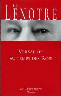 La petite histoire, Versailles au temps des rois