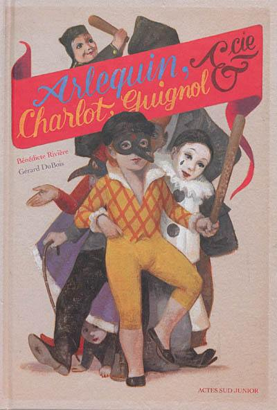 Arlequin, Charlot, Guignol & Cie