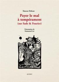 Payer le mal à tempérament (sur Sade & Fourier)