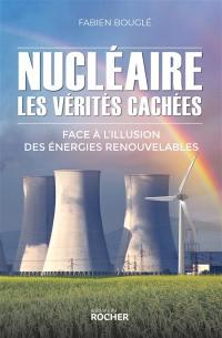 Nucléaire : les vérités cachées face à l'illusion des énergies renouvelables