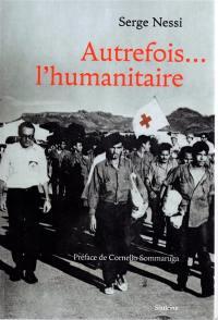 Autrefois... l'humanitaire