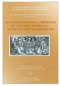Les cinq sens dans la médecine de l'époque impériale : sources et développements : actes de la table ronde du 14 juin 2001