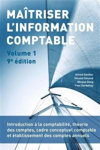 Maîtriser l'information comptable. Volume 1, Introduction à la comptabilité, théorie des comptes, cadre conceptuel comptable et établissement des comptes annuels