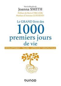 Le grand livre des 1.000 premiers jours de vie : développement, trauma, approche thérapeutique