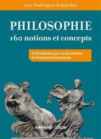 Philosophie : 160 notions et concepts : vocabulaire pour la dissertation, perspectives historiques