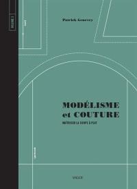 Modélisme et couture. Volume 2, Maîtriser la coupe à plat
