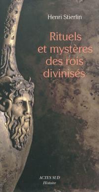Rituels et mystères des rois divinisés