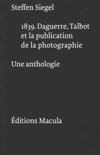 1839 : Daguerre, Talbot et la publication de la photographie : une anthologie