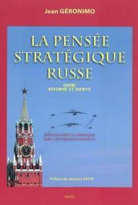 La pensée stratégique russe, entre réforme et inertie : Moscou face à l'Amérique sur l'échiquier eurasien : essai
