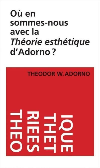 Où en sommes-nous avec la Théorie esthétique d'Adorno ?