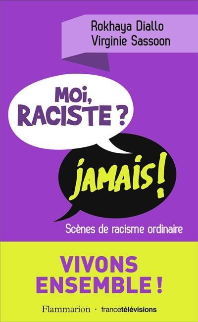 Moi, raciste ? jamais ! : scènes de racisme ordinaire