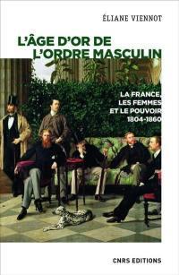 La France, les femmes et le pouvoir. Volume 4, L'âge d'or de l'ordre masculin