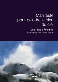 Manifeste pour peindre le bleu du ciel : conversations avec Fabrice Gabriel