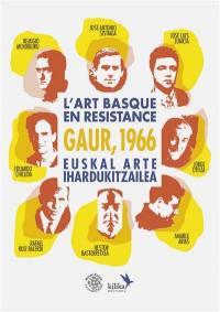 Gaur, 1966 : l'art basque en résistance. Gaur, 1966 : euskal arte ihardukitzailea