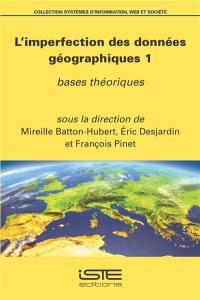 L'imperfection des données géographiques. Volume 1, Bases théoriques