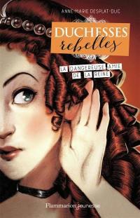 Duchesses rebelles. Volume 2, La dangereuse amie de la reine