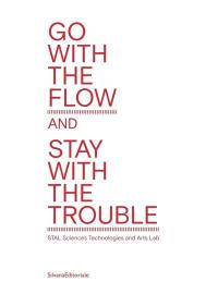 Go with the flow and stay with the trouble