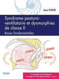 Orthopédie et orthodontie à l'usage du chirurgien-dentiste. Volume 3, Syndrome posturo-ventilatoire et dysmorphies de classe II