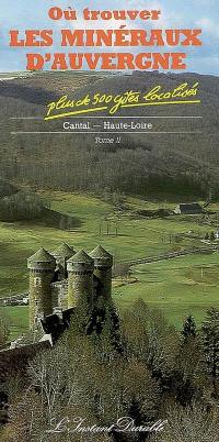 Où trouver les minéraux d'Auvergne. Volume 2, Cantal, Haute-Loire