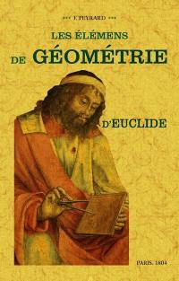 Les élémens de géométrie d'Euclide. Suivi de Un traité du cercle, du cylindre, du cône et de la sphère, de la mesure des surfaces et des solides, avec des notes