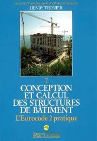 Conception et calcul des structures de bâtiment. Volume 7, L'Eurocode 2 pratique