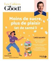 Moins de sucre, plus de plaisir (et de santé !)