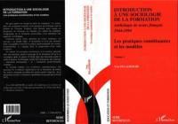 Introduction à une sociologie de la formation. Volume 1, Les pratiques constituantes et les modèles