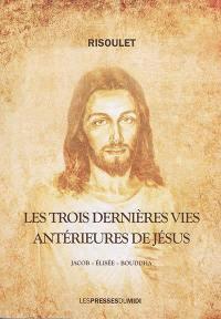 Les trois dernières vies antérieures de Jésus