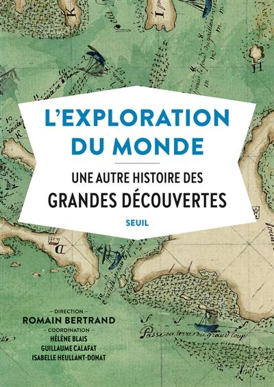 L'exploration du monde : une autre histoire des grandes découvertes