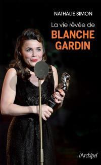 La vie rêvée de Blanche Gardin