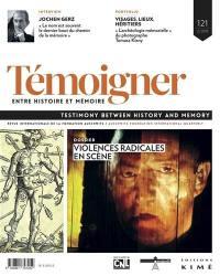 Témoigner entre histoire et mémoire. n° 121, Violences radicales en scène