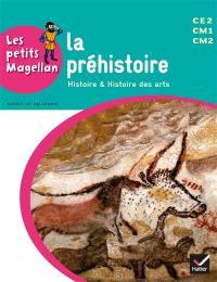 La préhistoire : histoire & histoire des arts : CE2, CM1, CM2
