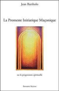 La promesse initiatique maçonnique ou La progression spirituelle