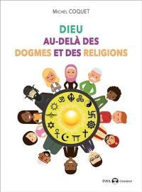 Dieu au-delà des dogmes et des religions