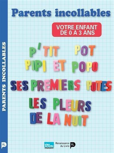 Parents incollables. Volume 1, Votre enfant de 0 à 3 ans