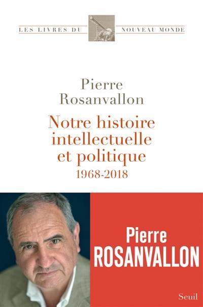 Notre histoire intellectuelle et politique