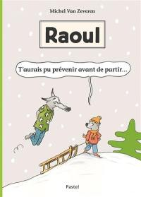 Raoul, T'aurais pu prévenir avant de partir...