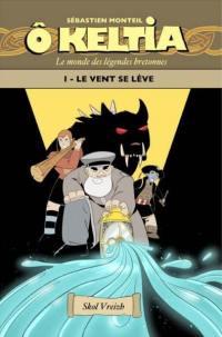 O Keltia : le monde des légendes bretonnes. Vol. 1. Le vent se lève