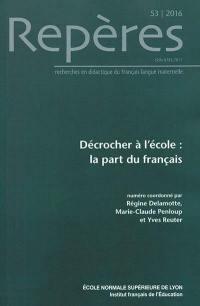 Repères : recherches en didactique du français langue maternelle. n° 53, Décrocher à l'école