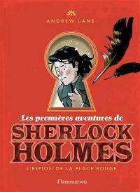 Les premières aventures de Sherlock Holmes. Volume 3, L'espion de la place Rouge