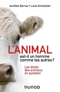 L'animal est-il un homme comme les autres ? : les droits des animaux en question