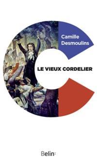 Le vieux cordelier. Précédé de Camille Desmoulins