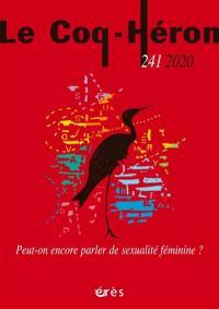 Coq Héron (Le). n° 241, Peut-on encore parler de sexualité féminine ?