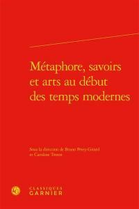Métaphore, savoirs et arts au début des temps modernes