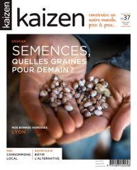 Kaizen : explorateur de solutions écologiques et sociales. n° 37, Semences, quelles graines pour demain ?