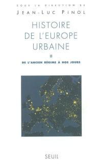 Histoire de l'Europe urbaine. Volume 2, De l'Ancien Régime à nos jours