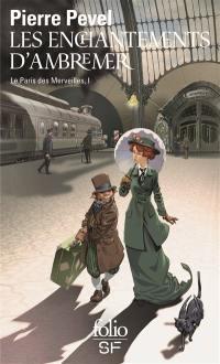 Le Paris des merveilles. Volume 1, Les enchantements d'Ambremer