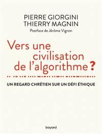 Vers une civilisation de l'algorithme ? : un regard chrétien sur un défi éthique