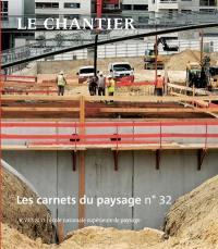 Carnets du paysage (Les). n° 32, Le chantier